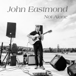 Not Alone cd by John Eastmond
